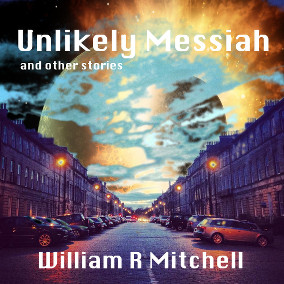 Unlikely Messiah by William R Mitchell